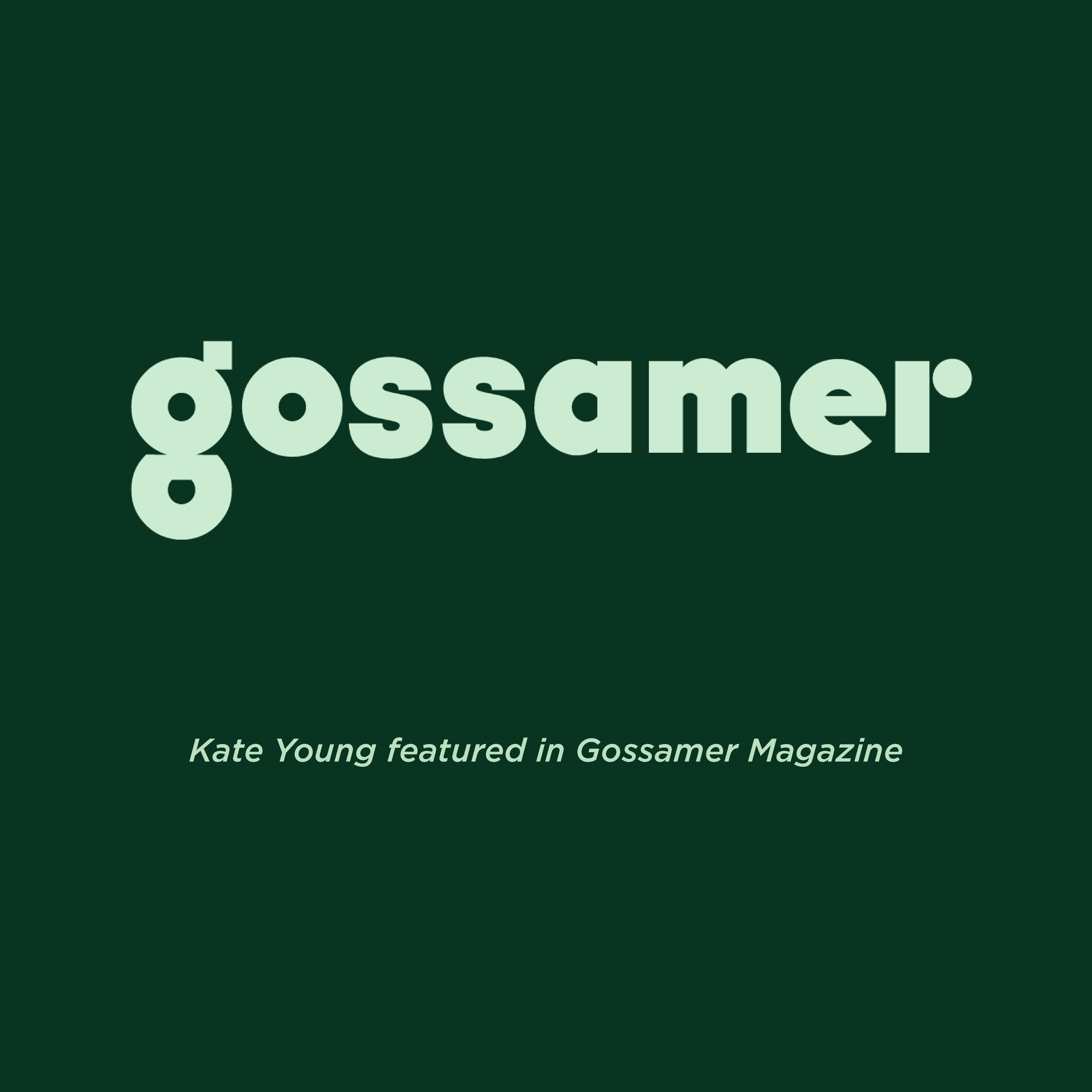 KATE YOUNG AND KATE YOUNG FOR TURA FEATURED IN GOSSAMER MAGAZINE