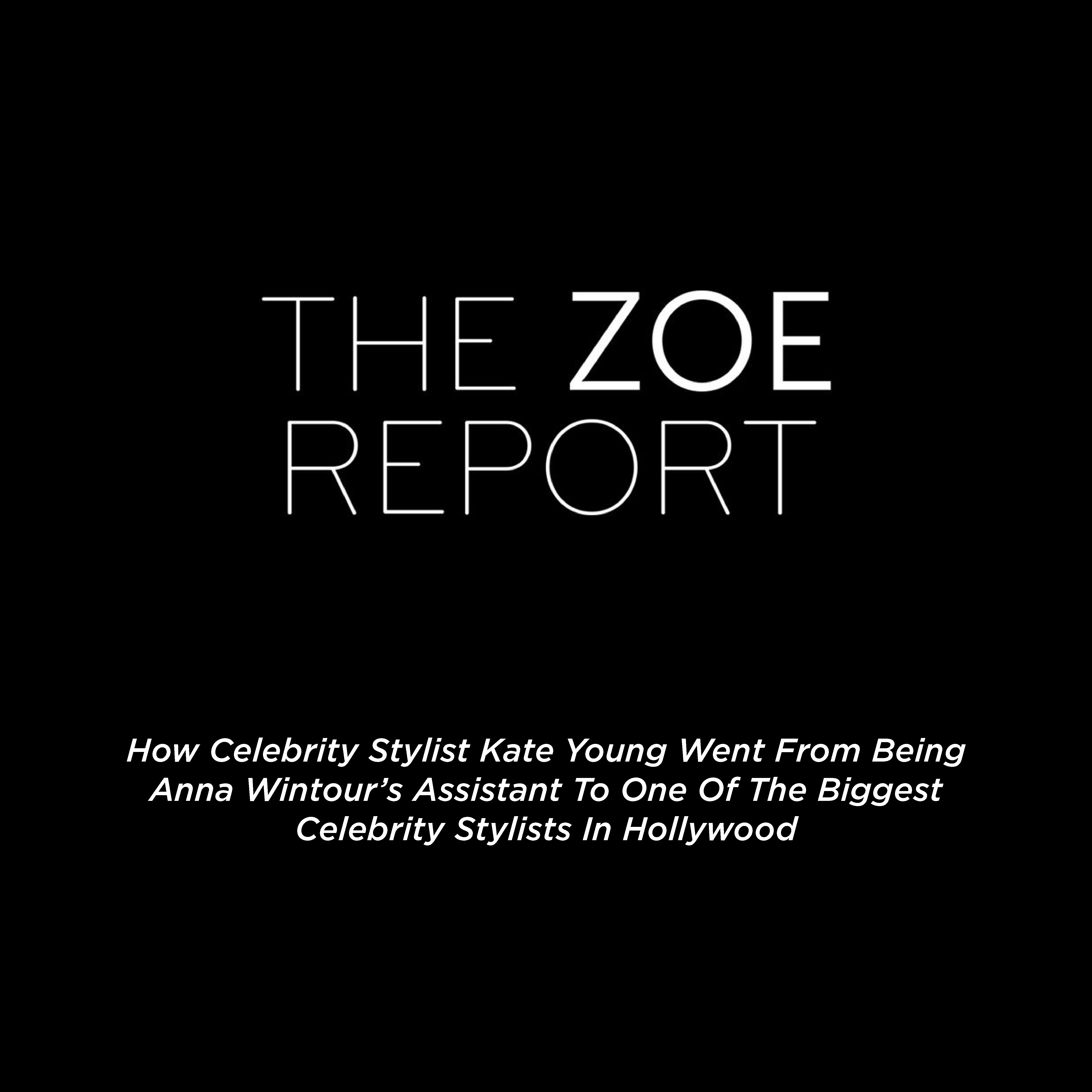 ONE OF HOLLYWOOD'S BIGGEST STYLISTS KATE YOUNG AND KATE YOUNG FOR TURA FEATURED ON THE ZOE REPORT