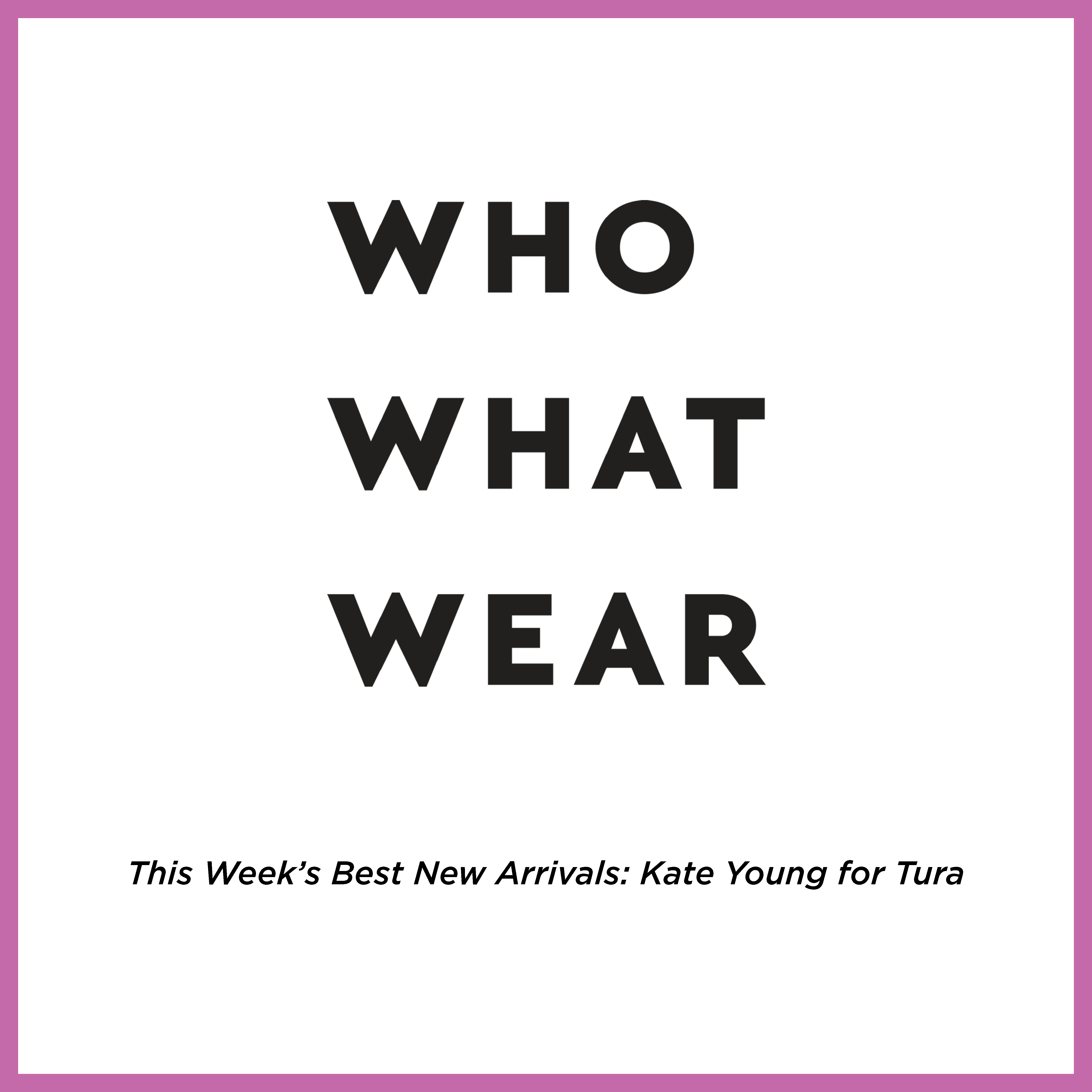 KATE YOUNG FOR TURA FEATURED IN WHO WHAT WEAR: SHOP 22 OF THIS WEEK'S BEST NEW ARRIVALS